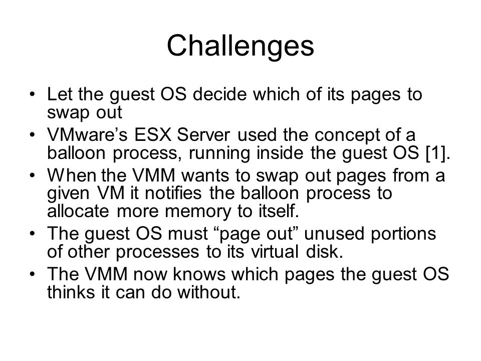 Challenges Let the guest OS decide which of its pages to swap out