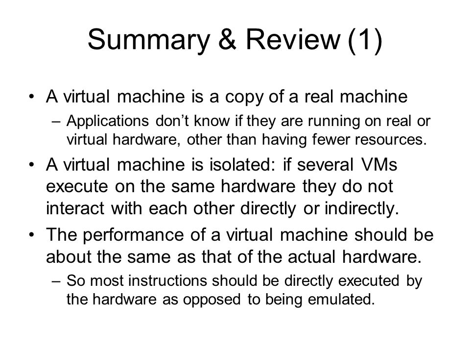 Summary & Review (1) A virtual machine is a copy of a real machine