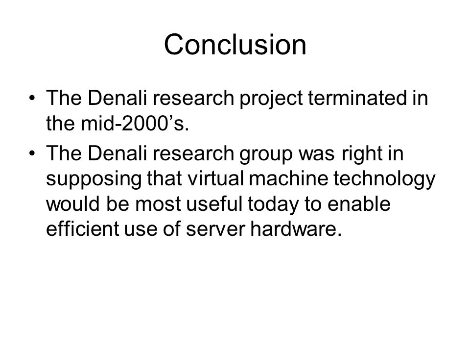 Conclusion The Denali research project terminated in the mid-2000's.