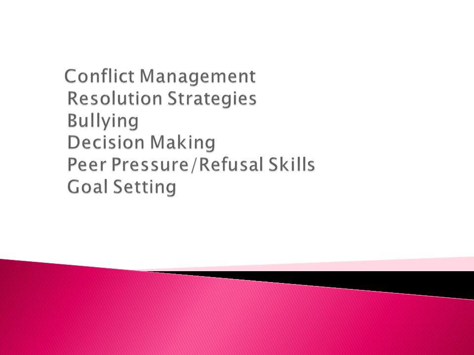 Conflict Management Resolution Strategies Bullying Decision Making Peer Pressure/Refusal Skills Goal Setting