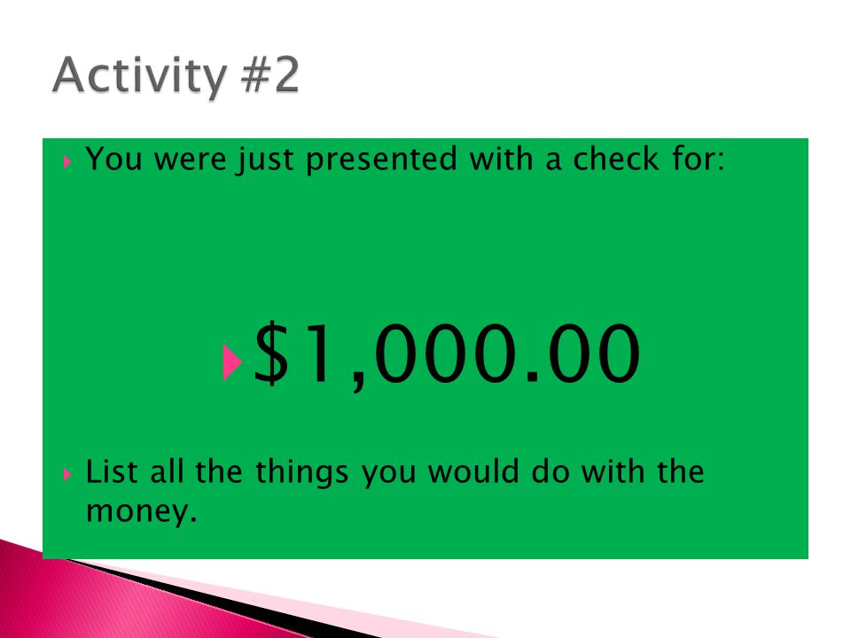 $1,000.00 Activity #2 You were just presented with a check for:
