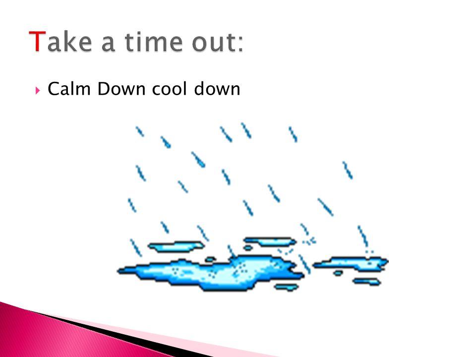 Take a time out: Calm Down cool down