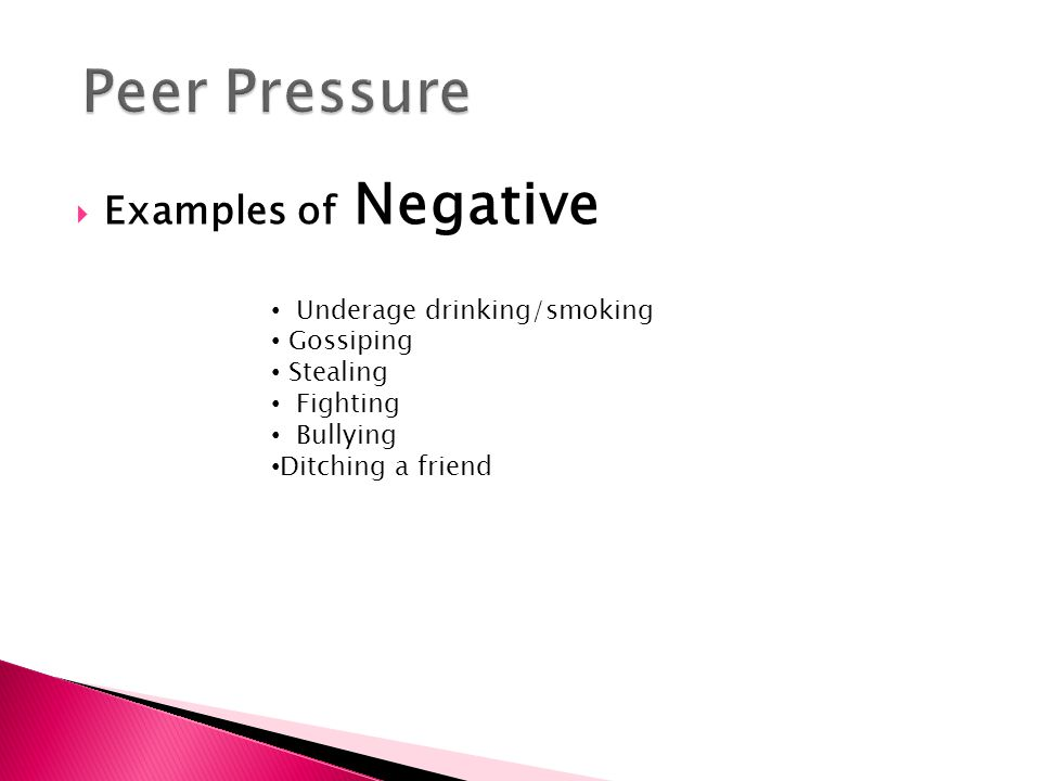 peer pressure towards negative behaviour and Peer pressure almost everyone has experienced peer pressure before, either positive or negative peer pressure is when your classmates, or other people your age, try to get you to do something.