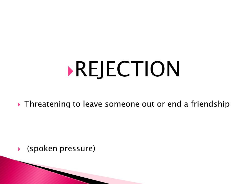 REJECTION Threatening to leave someone out or end a friendship