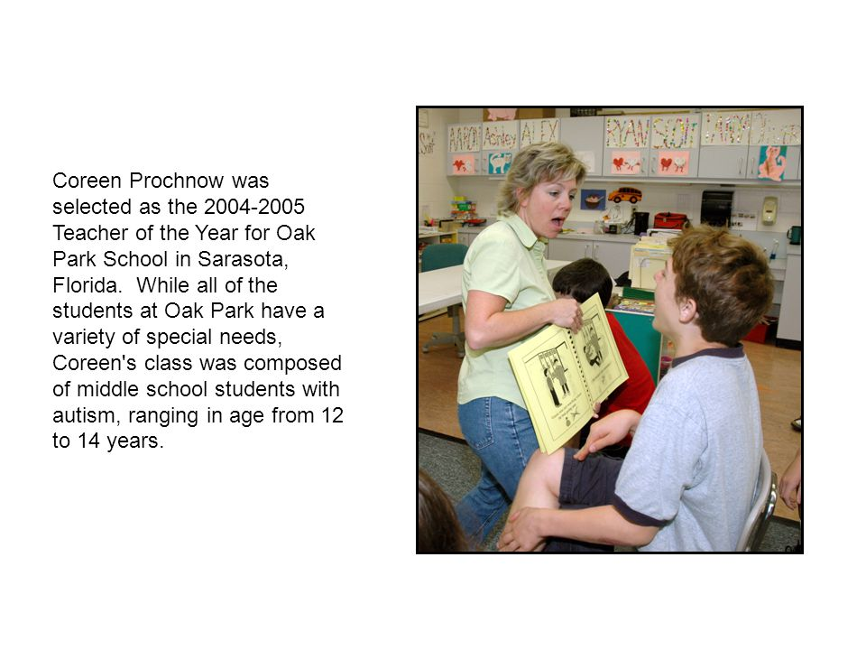 Coreen Prochnow was selected as the 2004-2005 Teacher of the Year for Oak Park School in Sarasota, Florida.