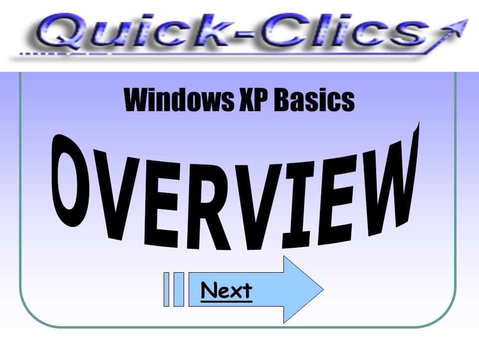 Windows XP Basics OVERVIEW Next
