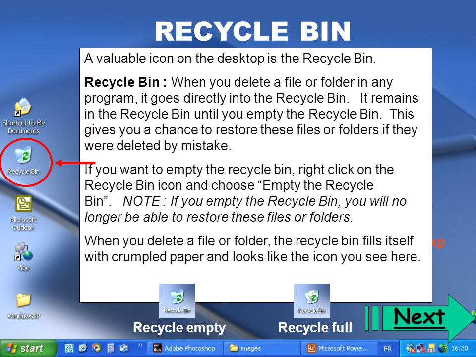 RECYCLE BIN Next A valuable icon on the desktop is the Recycle Bin.