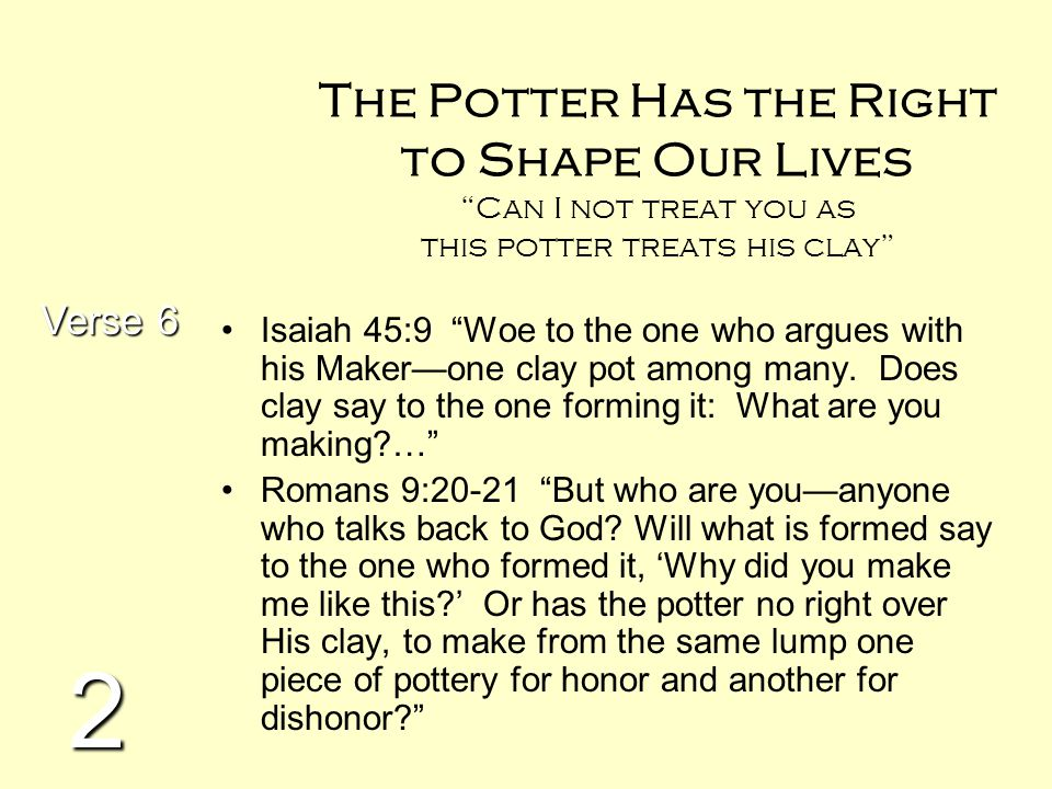 The Potter Has the Right to Shape Our Lives Can I not treat you as this potter treats his clay