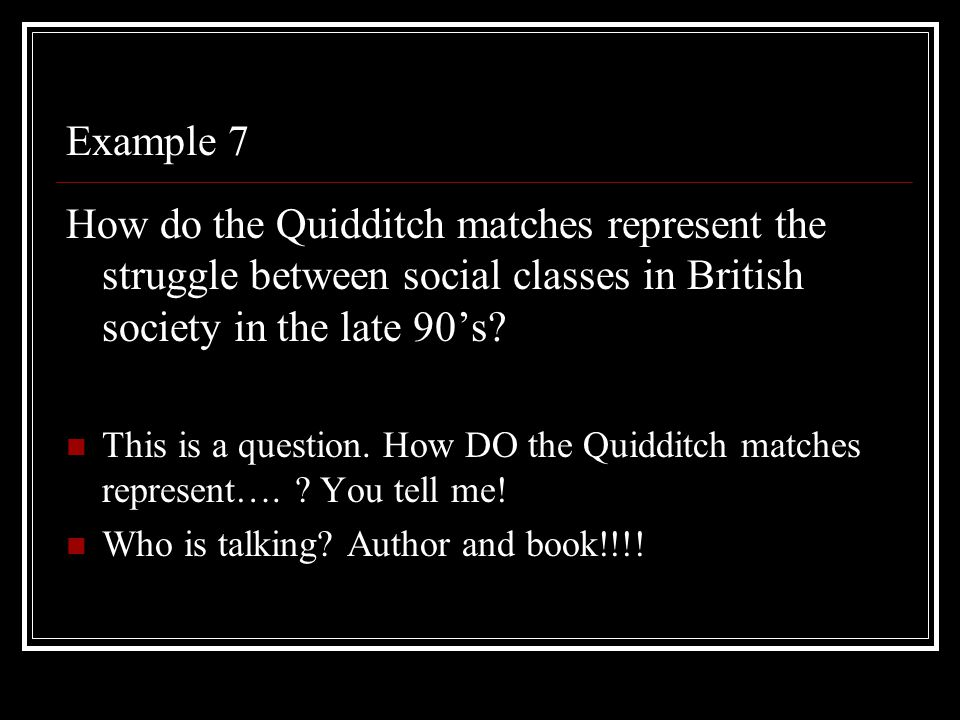 Example 7 How do the Quidditch matches represent the struggle between social classes in British society in the late 90's