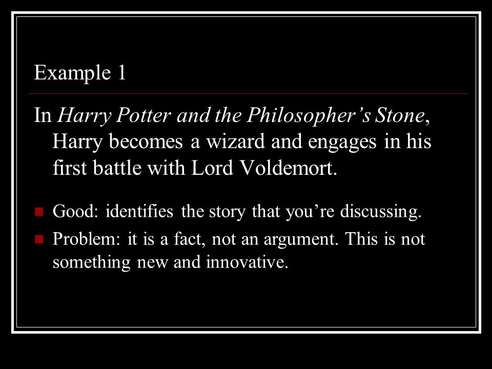 Example 1 In Harry Potter and the Philosopher's Stone, Harry becomes a wizard and engages in his first battle with Lord Voldemort.