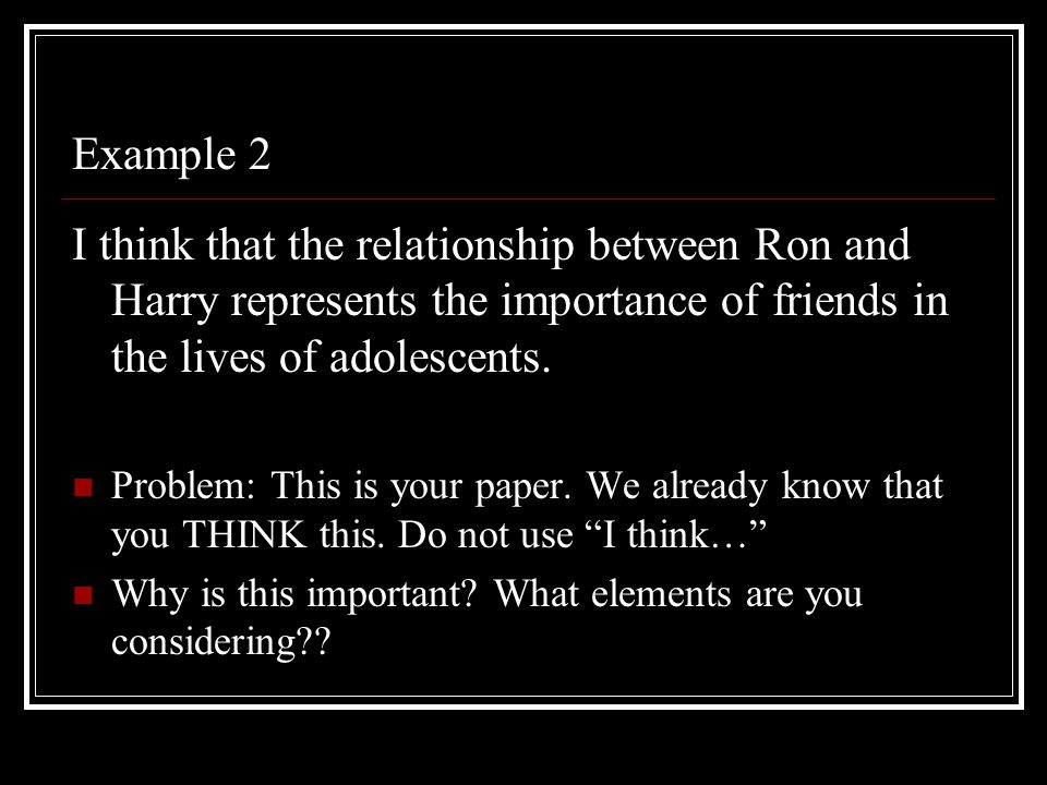 Example 2 I think that the relationship between Ron and Harry represents the importance of friends in the lives of adolescents.