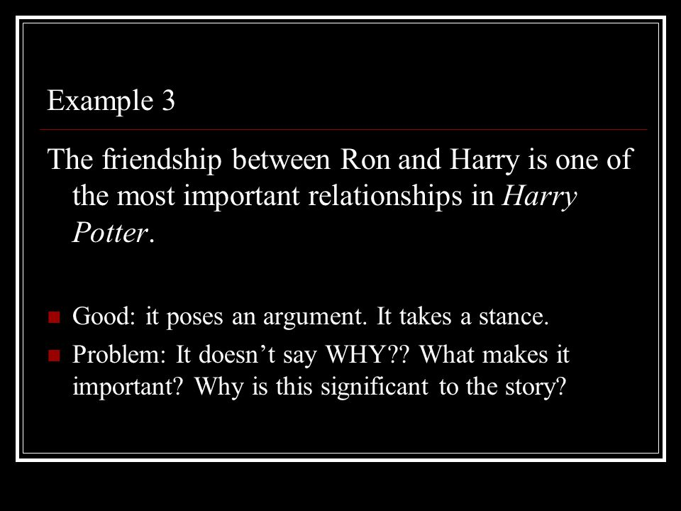 Example 3 The friendship between Ron and Harry is one of the most important relationships in Harry Potter.