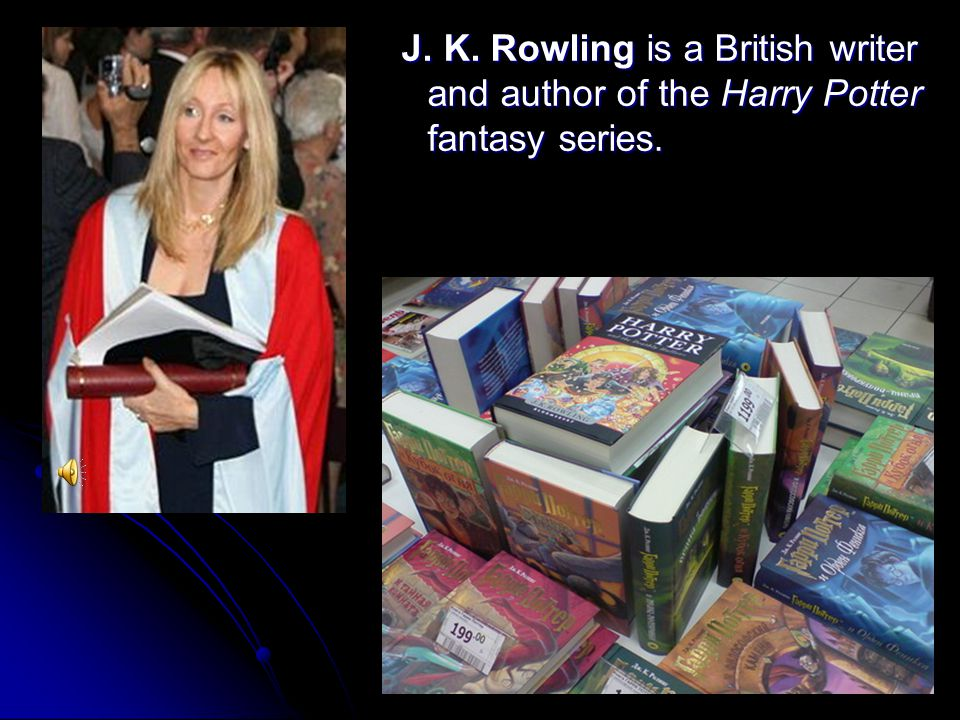J. K. Rowling is a British writer and author of the Harry Potter fantasy series.