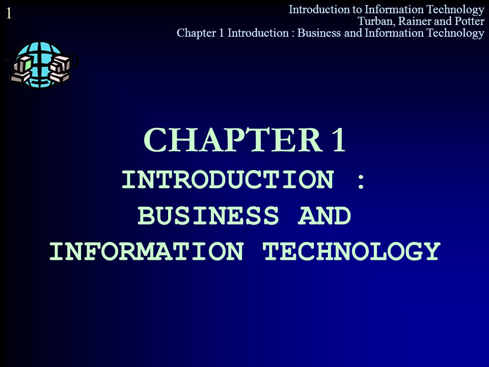 CHAPTER 1 INTRODUCTION : BUSINESS AND INFORMATION TECHNOLOGY