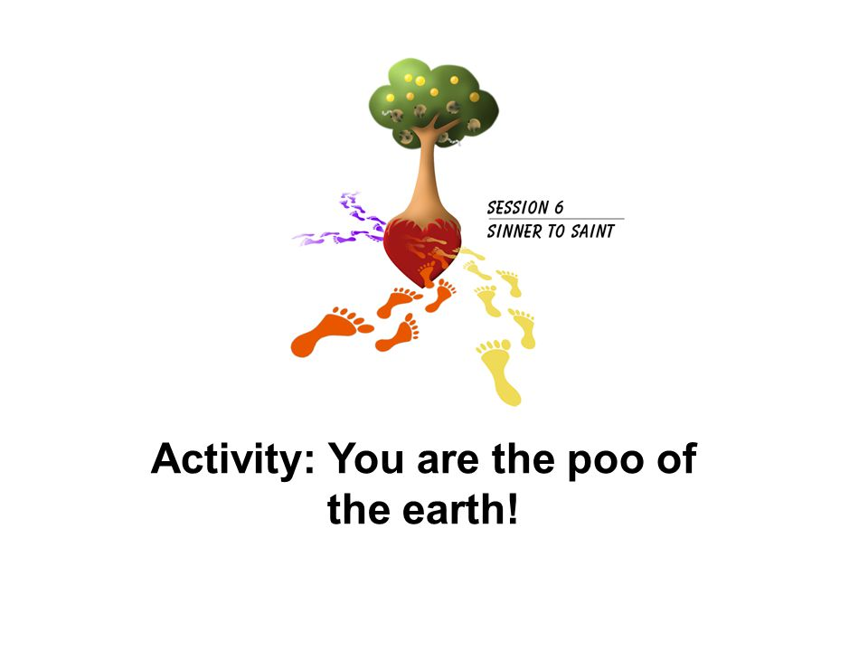 Activity: You are the poo of the earth!