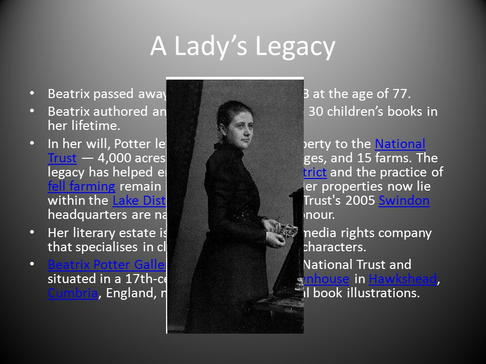 A Lady's Legacy Beatrix passed away on December 22, 1943 at the age of 77.