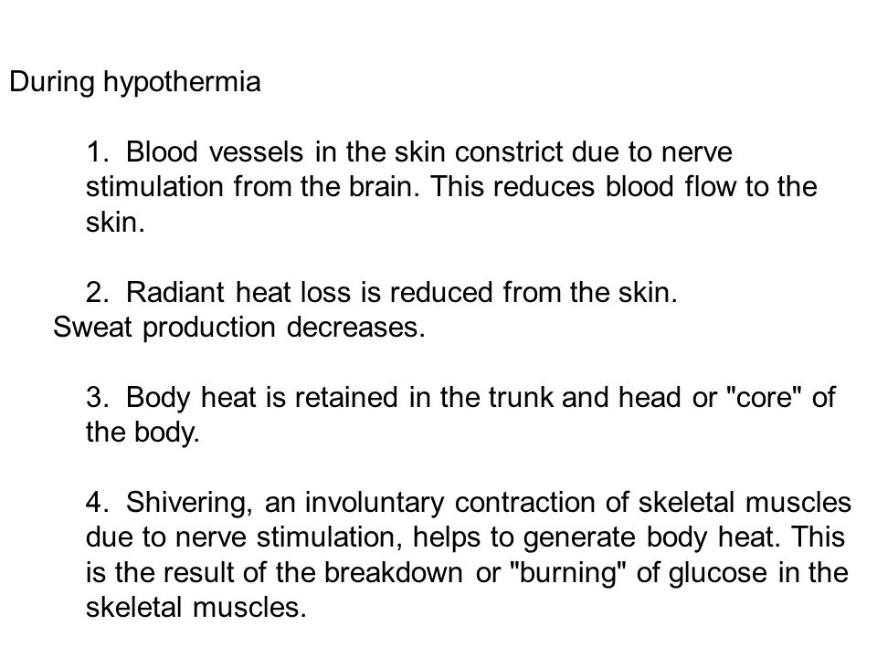 During hypothermia 1. Blood vessels in the skin constrict due to nerve stimulation from the brain. This reduces blood flow to the skin.