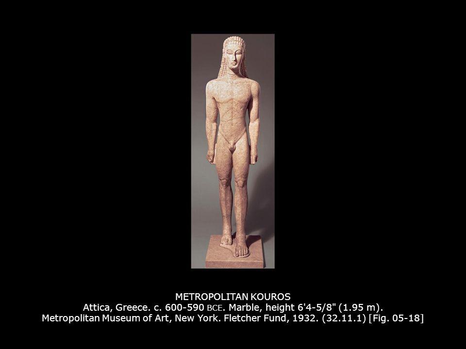METROPOLITAN KOUROS Attica, Greece. c. 600-590 BCE