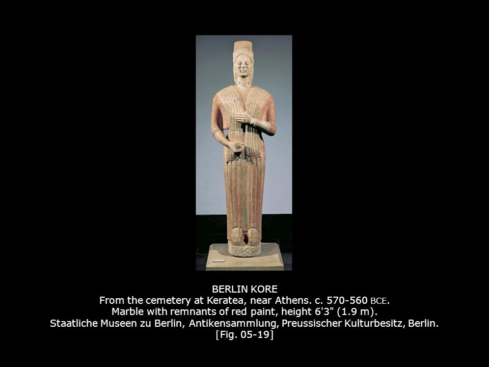 BERLIN KORE From the cemetery at Keratea, near Athens. c. 570-560 BCE