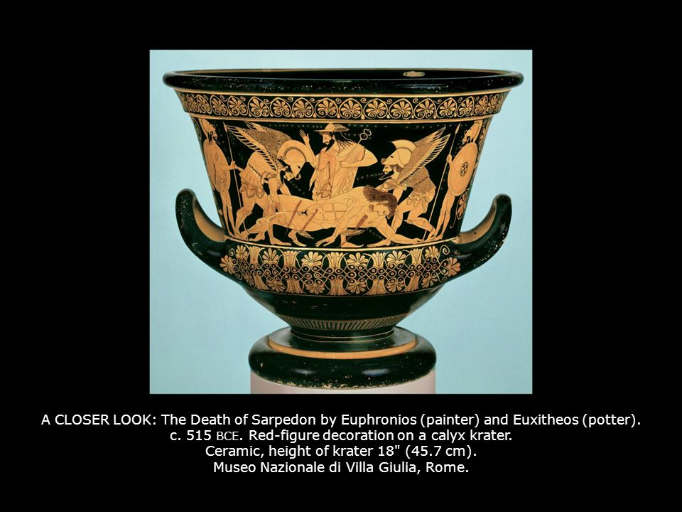 A CLOSER LOOK: The Death of Sarpedon by Euphronios (painter) and Euxitheos (potter). c. 515 BCE. Red-figure decoration on a calyx krater. Ceramic, height of krater 18 (45.7 cm). Museo Nazionale di Villa Giulia, Rome.