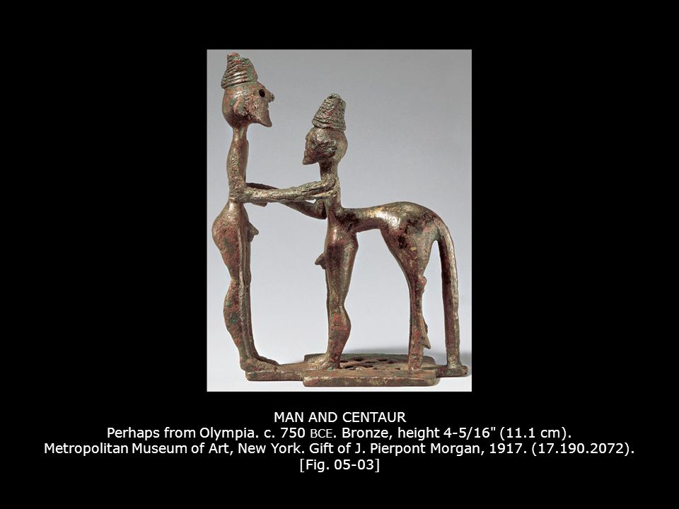 MAN AND CENTAUR Perhaps from Olympia. c. 750 BCE