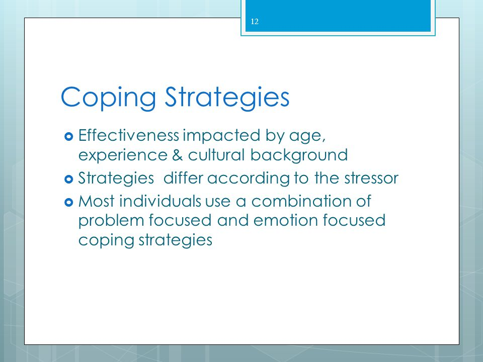 Coping Strategies Effectiveness impacted by age, experience & cultural background. Strategies differ according to the stressor.