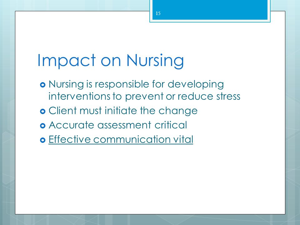 Impact on Nursing Nursing is responsible for developing interventions to prevent or reduce stress. Client must initiate the change.