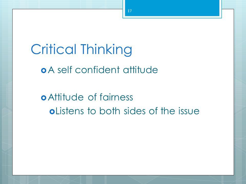 Critical Thinking A self confident attitude Attitude of fairness