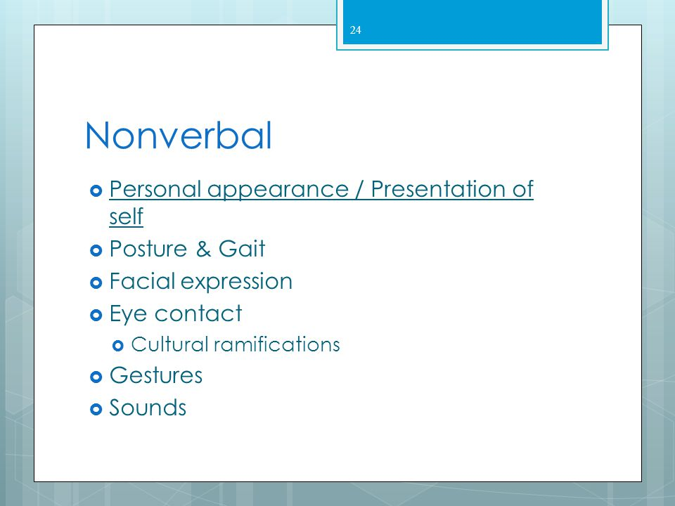 Nonverbal Personal appearance / Presentation of self Posture & Gait