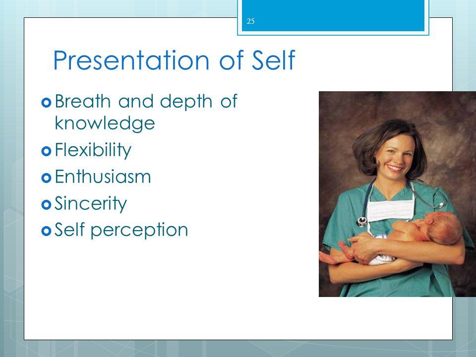 Presentation of Self Breath and depth of knowledge Flexibility