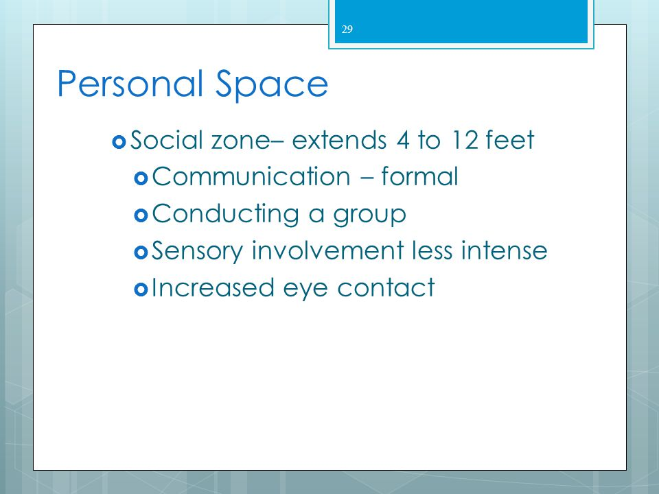 Personal Space Social zone– extends 4 to 12 feet