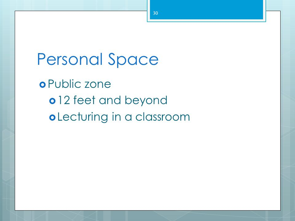Personal Space Public zone 12 feet and beyond Lecturing in a classroom