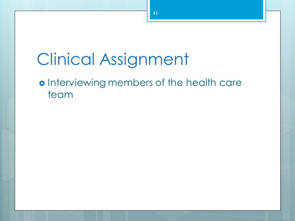 Clinical Assignment Interviewing members of the health care team