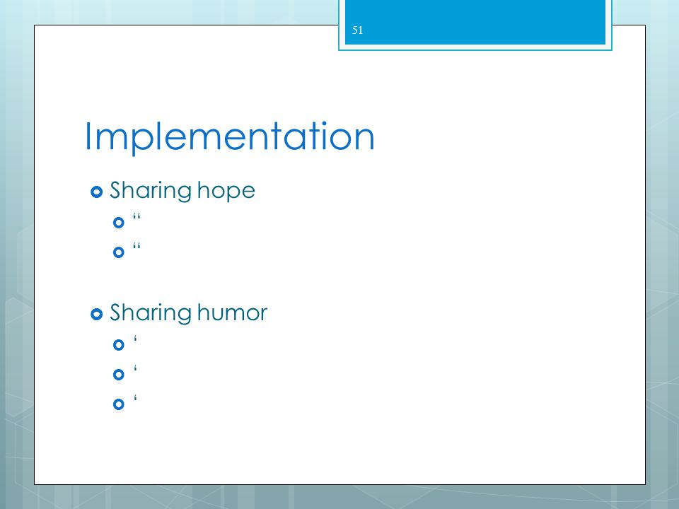 Implementation Sharing hope Sharing humor '