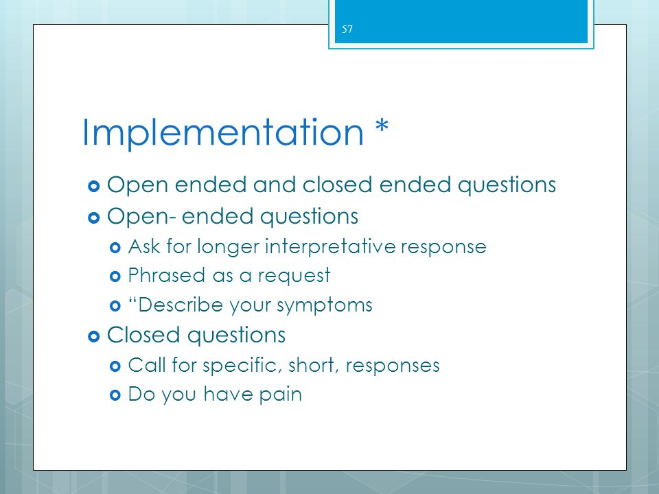 Implementation * Open ended and closed ended questions
