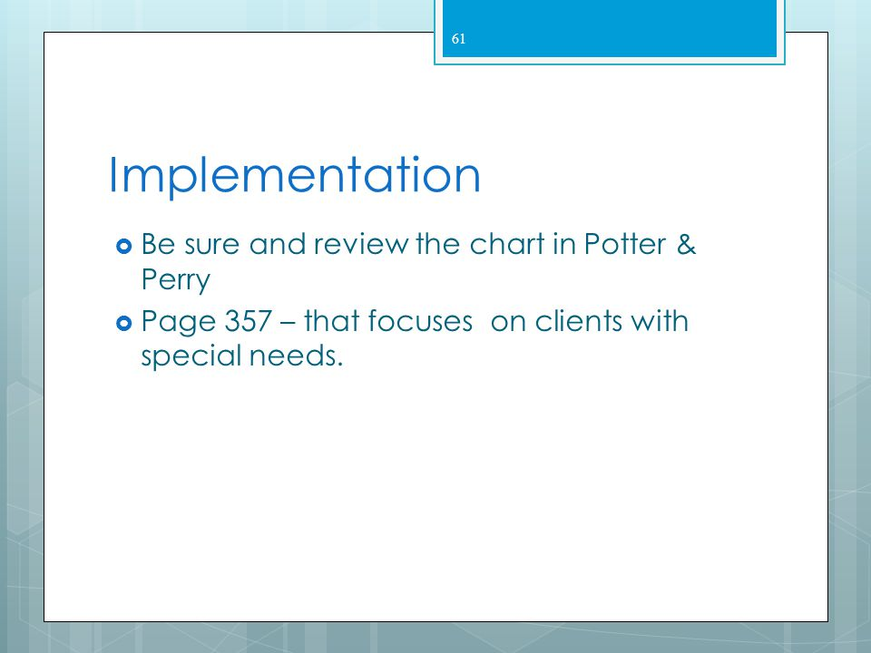 Implementation Be sure and review the chart in Potter & Perry