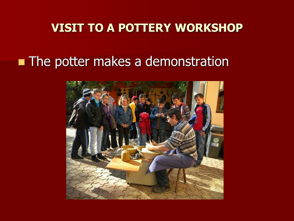 VISIT TO A POTTERY WORKSHOP