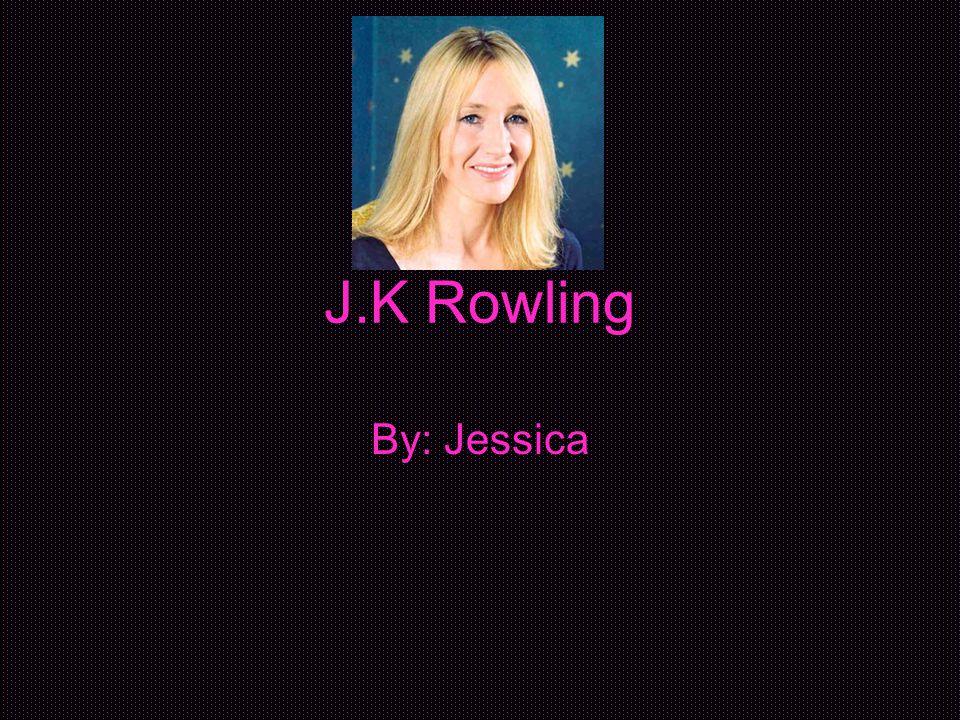 J.K Rowling By: Jessica