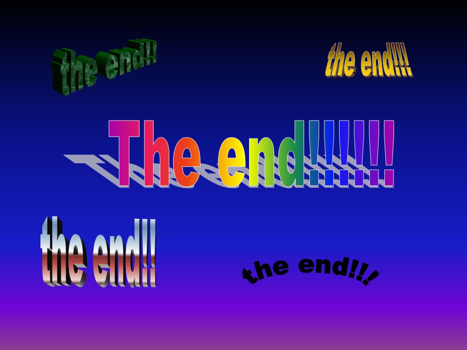 the end!! the end!!! The end!!!!!! the end!! the end!!!