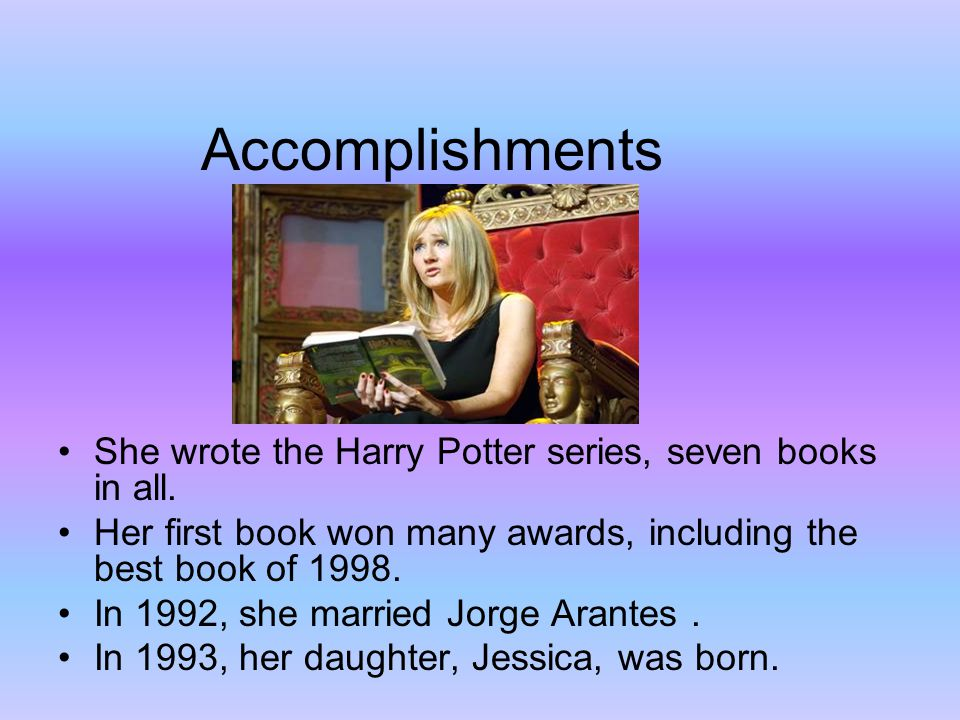 Accomplishments She wrote the Harry Potter series, seven books in all.
