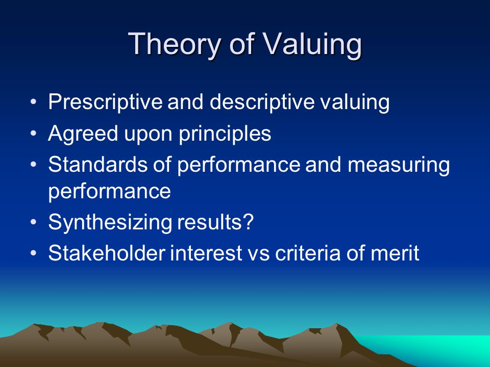 Theory of Valuing Prescriptive and descriptive valuing