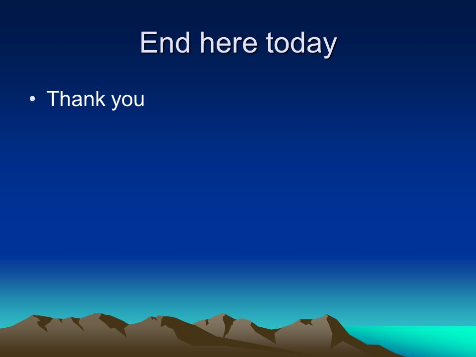 End here today Thank you