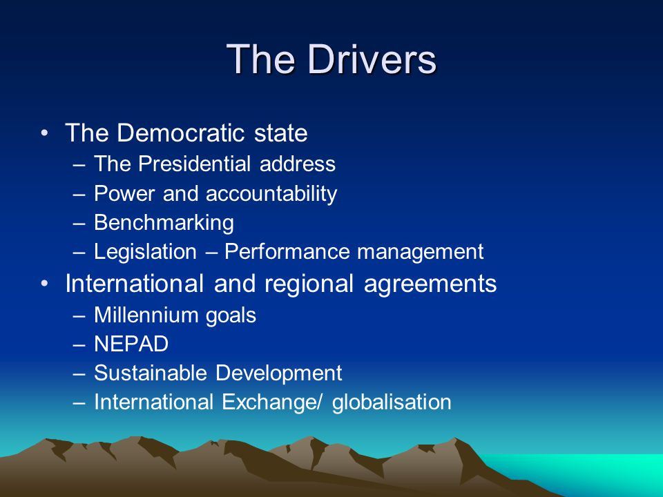 The Drivers The Democratic state International and regional agreements