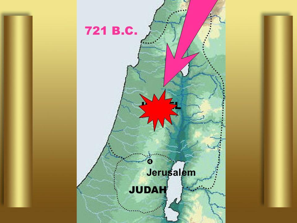 721 B.C. ISRAEL  Jerusalem JUDAH
