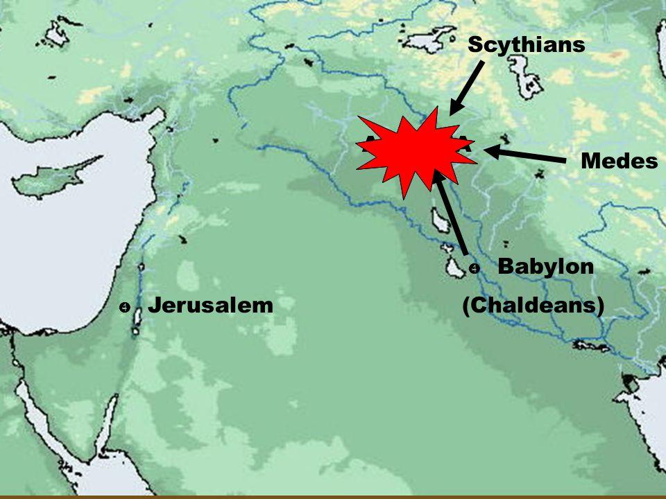 Scythians ASSYRIA Medes  Babylon  Jerusalem (Chaldeans)