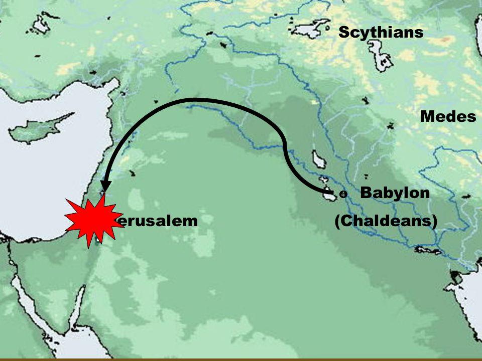 Scythians Medes  Babylon  Jerusalem (Chaldeans)