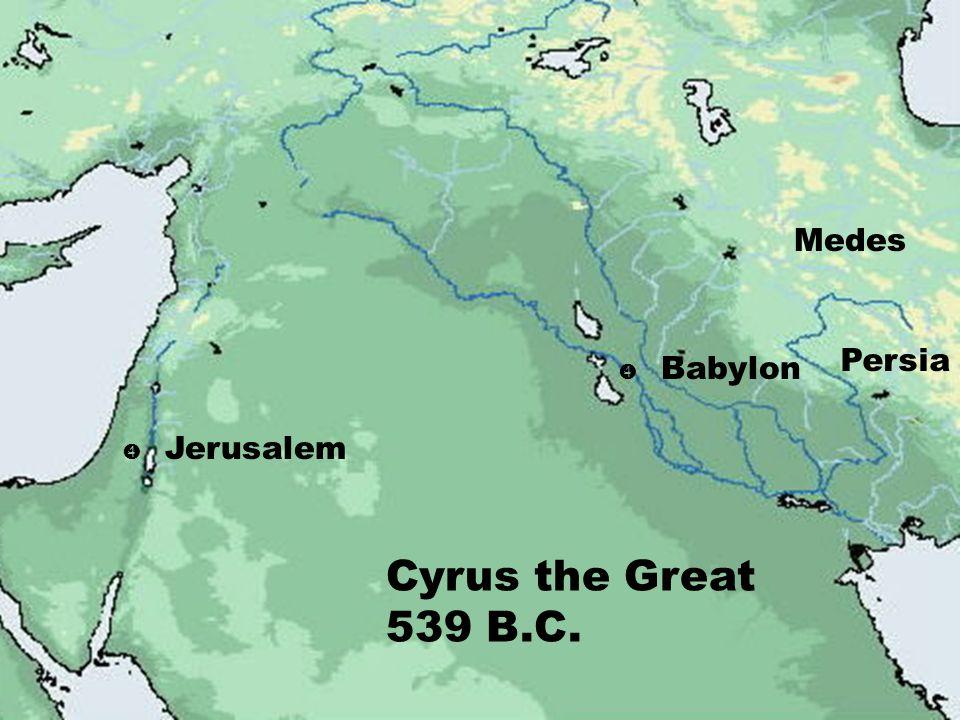 Medes Persia  Babylon  Jerusalem Cyrus the Great 539 B.C.