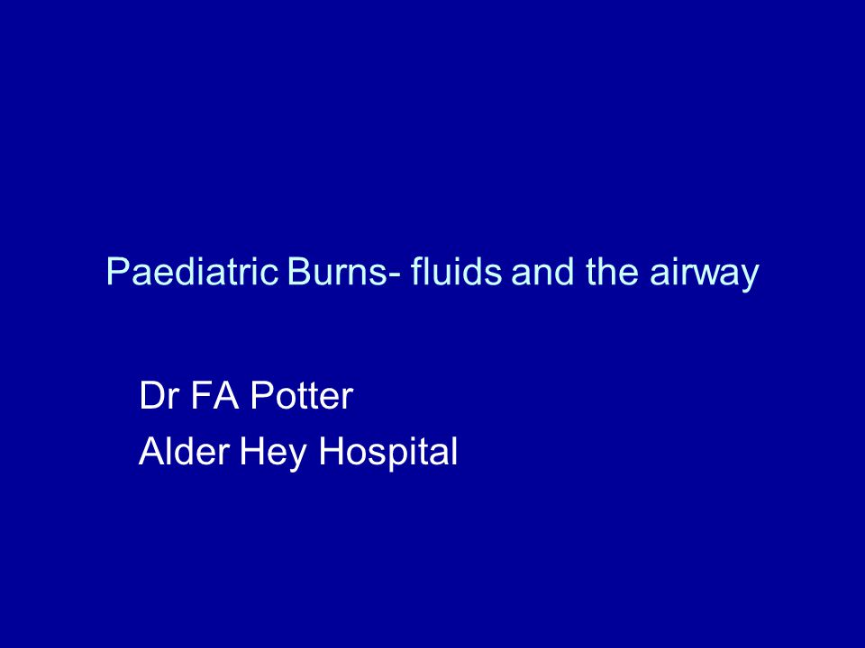 Paediatric Burns- fluids and the airway