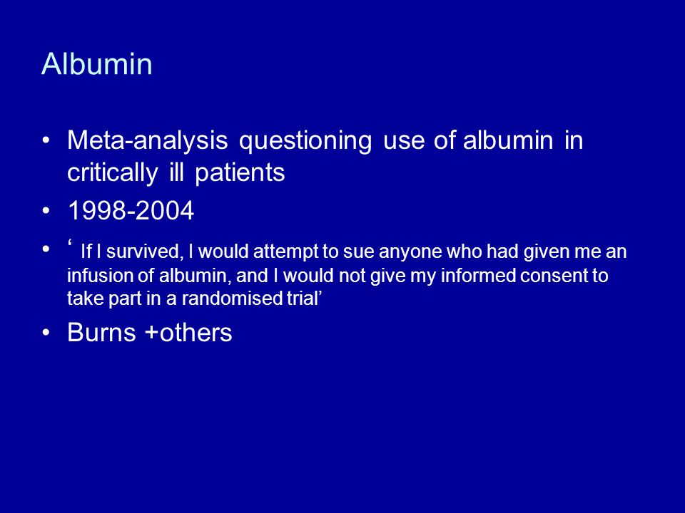 Albumin Meta-analysis questioning use of albumin in critically ill patients. 1998-2004.
