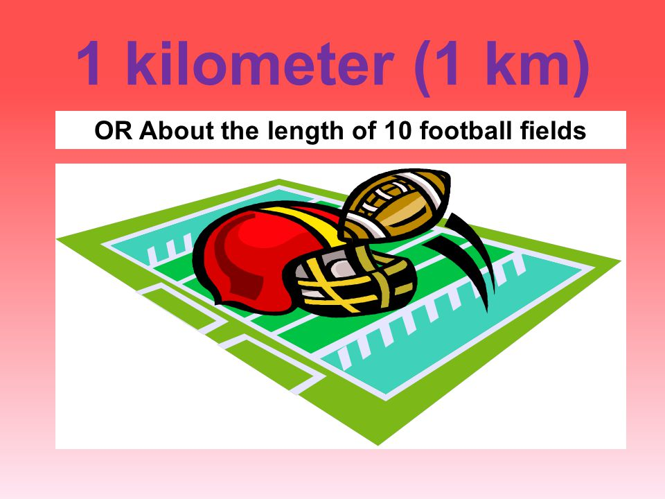 OR About the length of 10 football fields